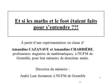 1 À partir dune expérimentation en classe d Amandine CAZANAVE et Amandine CHARRIÈRE, professeures stagiaires de mathématiques, à l'IUFM de Grenoble, pour.