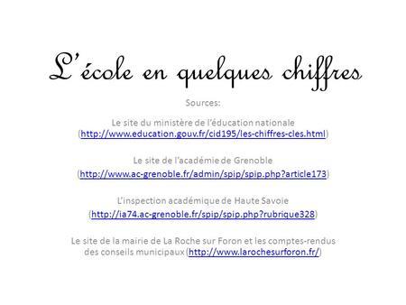 Lécole en quelques chiffres Sources: Le site du ministère de léducation nationale (http://www.education.gouv.fr/cid195/les-chiffres-cles.html)http://www.education.gouv.fr/cid195/les-chiffres-cles.html.