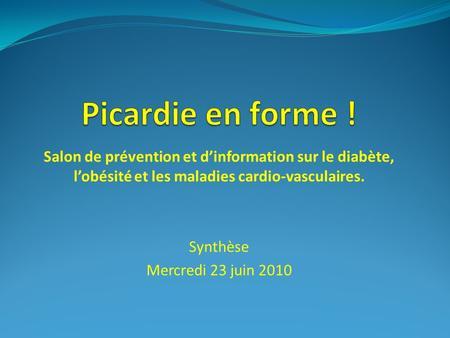 Salon de prévention et dinformation sur le diabète, lobésité et les maladies cardio-vasculaires. Synthèse Mercredi 23 juin 2010.