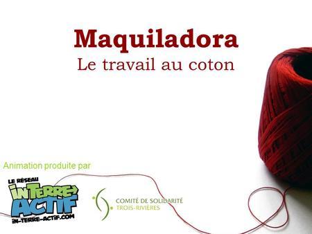 Maquiladora Le travail au coton Animation produite par.