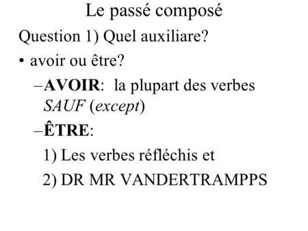 Le passé composé Question 1) Quel auxiliare? avoir ou être?