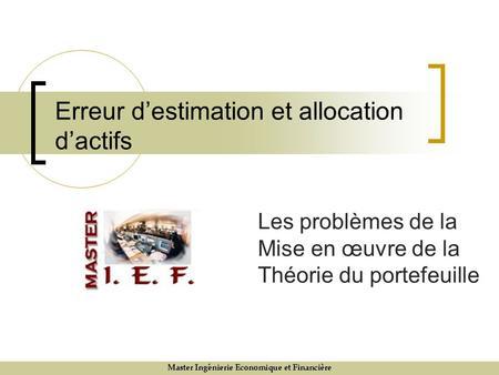 Erreur destimation et allocation dactifs Les problèmes de la Mise en œuvre de la Théorie du portefeuille.