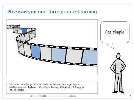 © Dokeos STUDIO, Creative Commons BY-SA licenseDokeosCreative Commons BY-SA 1 Scénariser une formation e-learning Modèles pour les producteurs de contenu.