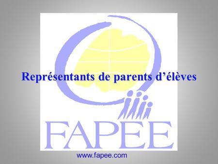 Www.fapee.com Représentants de parents délèves. Représentants des Parents délèves Le parent élu ou désigné ne vient pas veiller personnellement sur la.