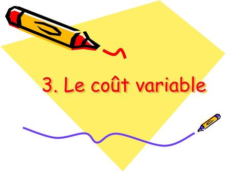 3. Le coût variable.