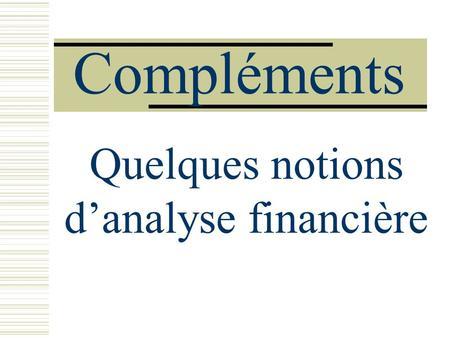 Compléments Quelques notions danalyse financière.