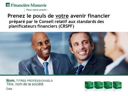 Prenez le pouls de votre avenir financier préparé par le Conseil relatif aux standards des planificateurs financiers (CRSPF) Nom, TITRES PROFESSIONNELS.