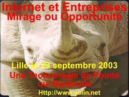 Internet et Entreprises Mirage ou Opportunité  Une Technologie de Pointe qui Bouscule Lille le 29 septembre 2003.