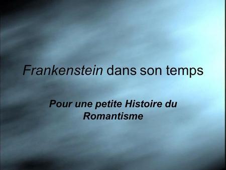 Frankenstein dans son temps Pour une petite Histoire du Romantisme.