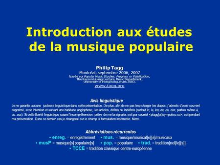 Introduction aux études de la musique populaire Philip Tagg Montréal, septembre 2006, 2007 basée sur Popular Music Studies: Progress or Falsification,