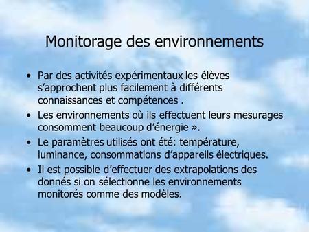 Monitorage des environnements Par des activités expérimentaux les élèves sapprochent plus facilement à différents connaissances et compétences. Les environnements.