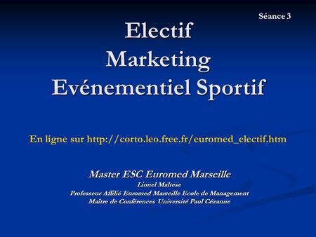 Electif Marketing Evénementiel Sportif Master ESC Euromed Marseille Lionel Maltese Professeur Affilié Euromed Marseille Ecole de Management Maître de Conférences.