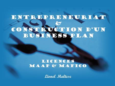 Entrepreneuriat & Construction dun Business Plan LicenCeS MAAP & MAFICO Lionel Maltese.