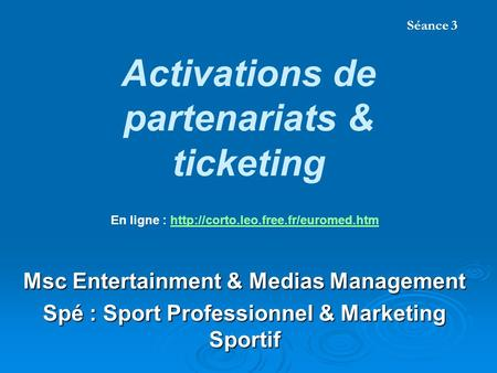 Activations de partenariats & ticketing Msc Entertainment & Medias Management Spé : Sport Professionnel & Marketing Sportif Lionel Maltese Maitre de Conférences.