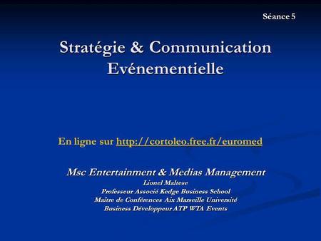 Stratégie & Communication Evénementielle Msc Entertainment & Medias Management Lionel Maltese Professeur Associé Kedge Business School Maître de Conférences.