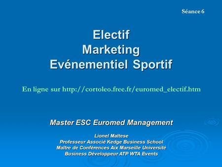 Electif Marketing Evénementiel Sportif Master ESC Euromed Management Lionel Maltese Professeur Associé Kedge Business School Maître de Conférences Aix.
