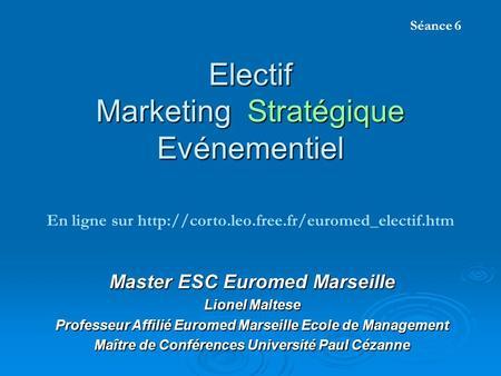 Electif Marketing Stratégique Evénementiel Master ESC Euromed Marseille Lionel Maltese Professeur Affilié Euromed Marseille Ecole de Management Maître.