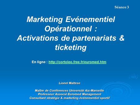 Lionel Maltese Maître de Conférences Université Aix-Marseille Professeur Associé Euromed Management Consultant stratégie & marketing événementiel sportif.