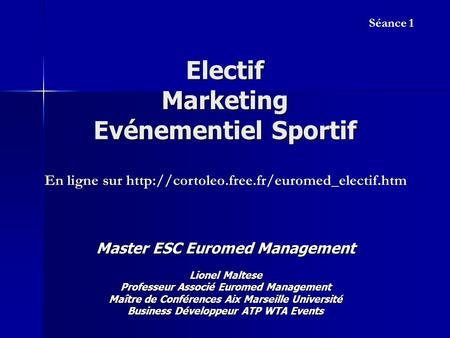 Electif Marketing Evénementiel Sportif Master ESC Euromed Management Lionel Maltese Professeur Associé Euromed Management Maître de Conférences Aix Marseille.