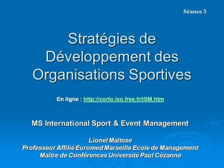 Stratégies de Développement des Organisations Sportives MS International Sport & Event Management Lionel Maltese Professeur Affilié Euromed Marseille Ecole.