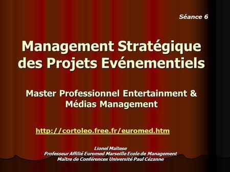 Management Stratégique des Projets Evénementiels Master Professionnel Entertainment & Médias Management Lionel Maltese Professeur Affilié Euromed Marseille.