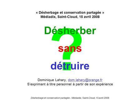 Désherbage et conservation partagée - Médiadix, Saint-Cloud, 15 avril 2008 ? Désherber sans détruire « Désherbage et conservation partagée » Médiadix,
