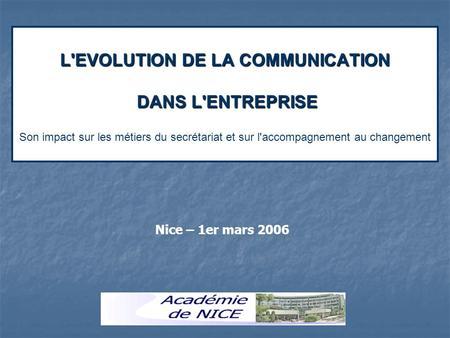 L'EVOLUTION DE LA COMMUNICATION DANS L'ENTREPRISE L'EVOLUTION DE LA COMMUNICATION DANS L'ENTREPRISE Son impact sur les métiers du secrétariat et sur l'accompagnement.
