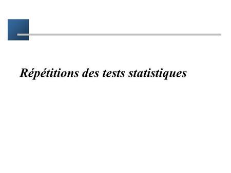 Répétitions des tests statistiques Répétition des tests Plusieurs tests réalisés pour répondre à une même question –par exemple plusieurs critère de.