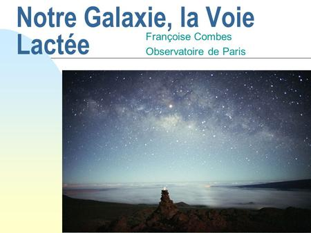 Notre Galaxie, la Voie Lactée