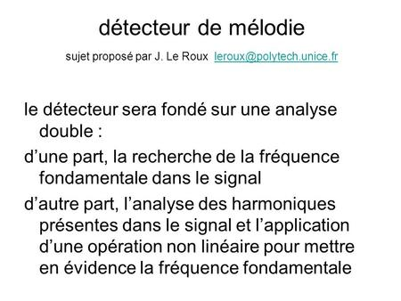 Détecteur de mélodie sujet proposé par J. Le Roux le détecteur sera fondé sur une analyse double : dune.