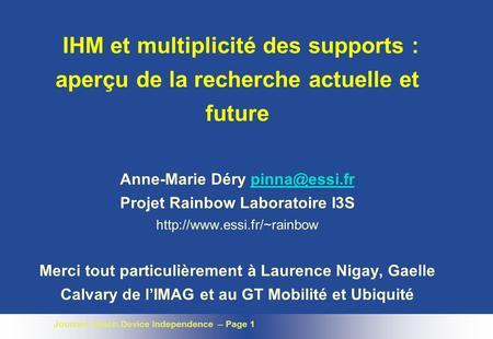 Journée Intech Device Independence – Page 1 IHM et multiplicité des supports : aperçu de la recherche actuelle et future Anne-Marie Déry