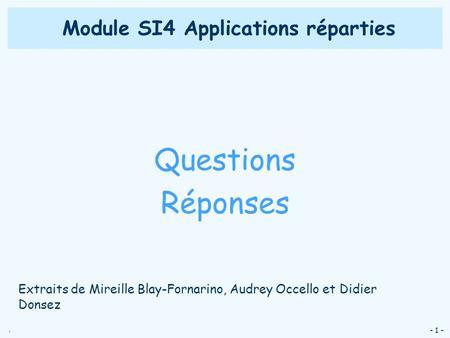 . - 1 - Module SI4 Applications réparties Questions Réponses Extraits de Mireille Blay-Fornarino, Audrey Occello et Didier Donsez.
