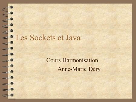 Les Sockets et Java Cours Harmonisation Anne-Marie Déry.