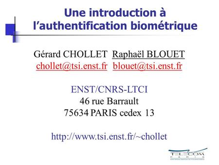 Une introduction à lauthentification biométrique Gérard CHOLLET Raphaël BLOUET
