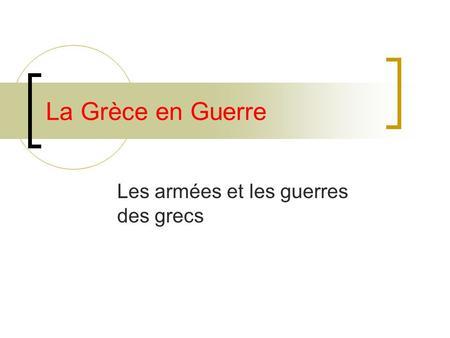 La Grèce en Guerre Les armées et les guerres des grecs.