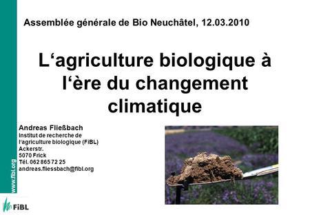Www.fibl.org Lagriculture biologique à lère du changement climatique Andreas Fließbach Institut de recherche de lagriculture biologique (FiBL) Ackerstr.