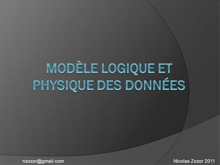 Nicolas Zozor Concept suite normale du processus Merise au plus près du modèle physique Suppression de certaines relations(associations)