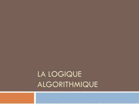 LA LOGIQUE ALGORITHMIQUE. Algorithme Définition Ensemble dopérations Effectuées dans un ordre logique Afin dobtenir un résultat, Afin de résoudre un problème.