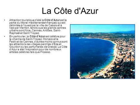 La Côte d'Azur Attraction touristique d'été la Côte d'Azur est la partie du littoral méditerranéen français qui est délimitée à l'ouest par la ville de.