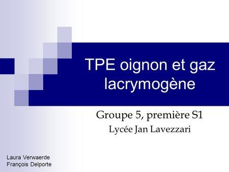 TPE oignon et gaz lacrymogène Groupe 5, première S1 Lycée Jan Lavezzari Laura Verwaerde François Delporte.