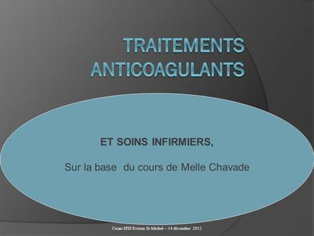 Cours IFSI Evreux St-Michel – 14 décembre 2012 ET SOINS INFIRMIERS, Sur la base du cours de Melle Chavade.