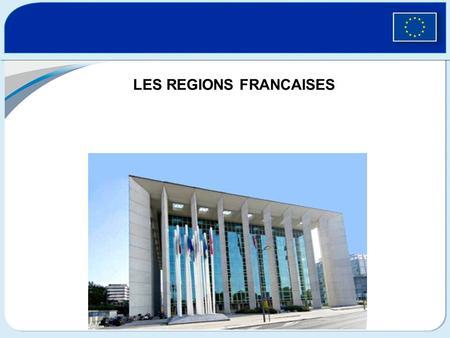 LES REGIONS FRANCAISES. Organisation territoriale française Lorganisation territoriale française sappuie sur 4 échelons : LEtat Les Régions : 26 Les Départements.