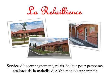 La Relaillience Service daccompagnement, relais de jour pour personnes atteintes de la maladie dAlzheimer ou Apparentée.