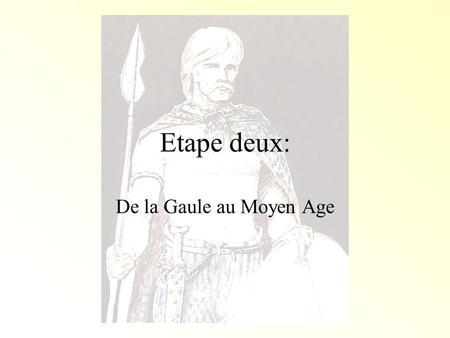 Etape deux: De la Gaule au Moyen Age.