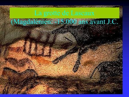 La grotte de Lascaux (Magdalénien: ans avant J.C.