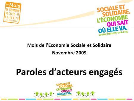 Mois de lEconomie Sociale et Solidaire Novembre 2009 Paroles dacteurs engagés.