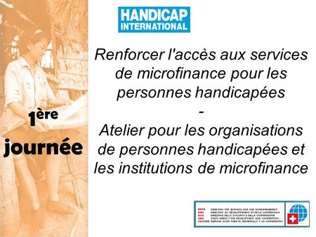 1 ère journée Renforcer l'accès aux services de microfinance pour les personnes handicapées - Atelier pour les organisations de personnes handicapées et.