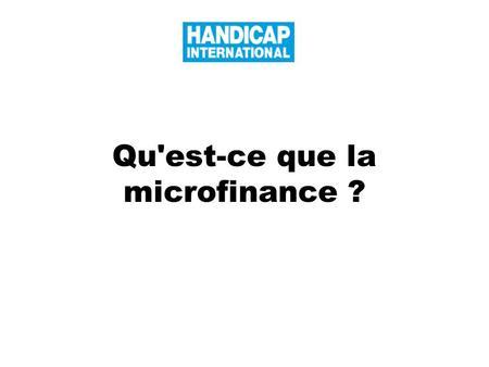 Qu'est-ce que la microfinance ?. Définition La microfinance désigne la prestation de services financiers à des clients à faibles revenus, y compris des.