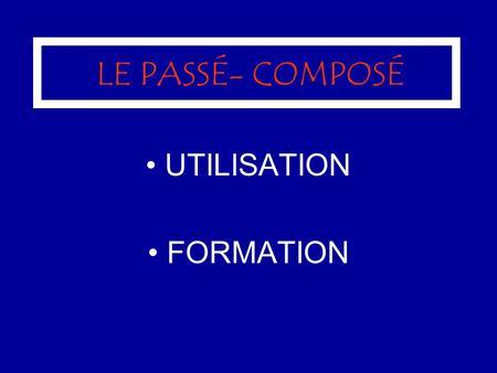 LE PASSÉ- COMPOSÉ UTILISATION FORMATION. UTILISATION: ACTIONS PASSÉES: Un moment précis dans le passé (une date) de durée limitée: Le 25 décembre, jai.