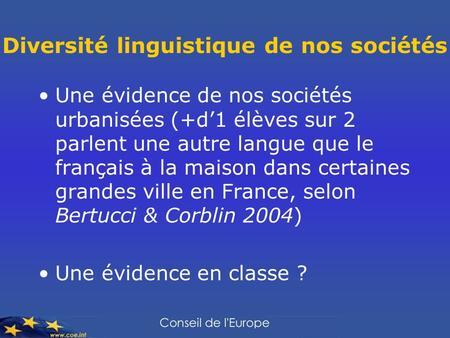 Diversité linguistique de nos sociétés Une évidence de nos sociétés urbanisées (+d1 élèves sur 2 parlent une autre langue que le français à la maison dans.